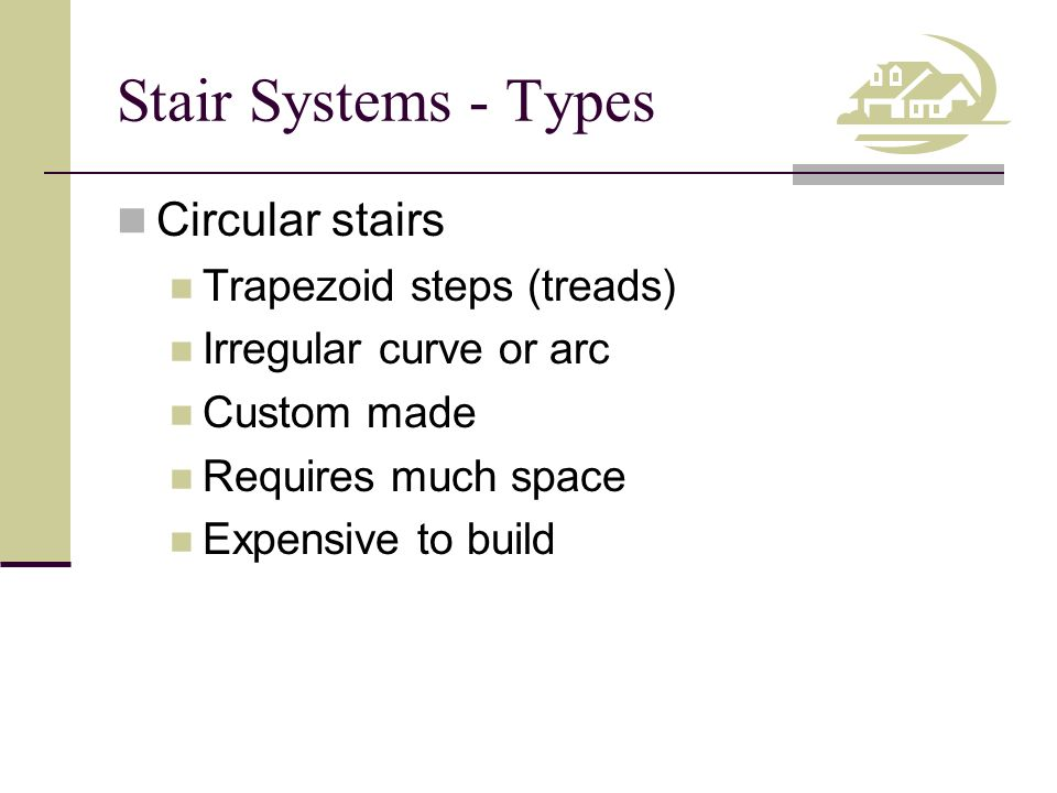 Stair Systems Main stairs Extend between main floors Assembled for high quality, prefabricated parts Provides focal point in two-story homes Service stairs Frequent or heavy use Extend to basement or attic