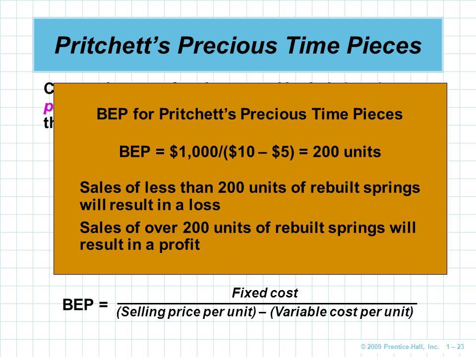 © 2009 Prentice-Hall, Inc. 1 – 23 Pritchett's Precious Time Pieces 0 = sX – f – vX, or 0 = ( s – v ) X – f break-even point Companies are often intere