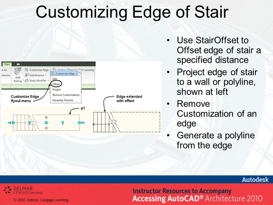 Customizing Edge of Stair Use StairOffset to Offset edge of stair a specified distance Project edge of stair to a wall or polyline, shown at left Remove Customization of an edge Generate a polyline from the edge