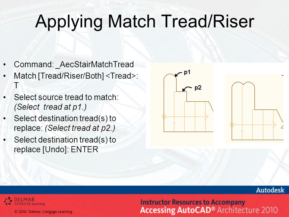 Applying Match Tread/Riser Command: _AecStairMatchTread Match [Tread/Riser/Both] : T Select source tread to match: (Select tread at p1.) Select destination tread(s) to replace: (Select tread at p2.) Select destination tread(s) to replace [Undo]: ENTER
