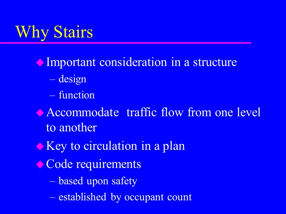 Stair Terminology u Nosing –projection of tread beyond riser –usually 1 1/8 u Tread –equal to unit run + nosing u Riser –equal to unit rise