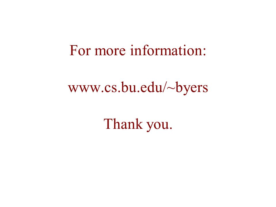 For more information: www.cs.bu.edu/~byers Thank you.