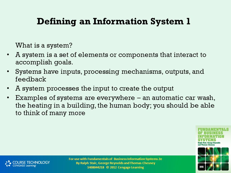 For use with Fundamentals of Business Information Systems 2e By Ralph Stair, George Reynolds and Thomas Chesney 1408044218 © 2012 Cengage Learning Organizational change Most organizations are constantly undergoing change, both minor and major The need for organizational change can come from new managers, staff leaving, activities wrought by competitors or stockholders, new laws, natural occurrences (such as a hurricane), and changes in general economic conditions An new IS will cause change When a company introduces a new information system, a few members of the organization must become agents of change - champions of the new system and its benefits Understanding the dynamics of change can help them confront and overcome resistance so that the new system can be used to maximum efficiency and effectiveness