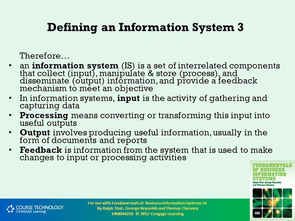 For use with Fundamentals of Business Information Systems 2e By Ralph Stair, George Reynolds and Thomas Chesney 1408044218 © 2012 Cengage Learning Transaction Processing Systems A Transaction Processing System is an 'Enterprise System' Enterprise systems help organizations perform and integrate important tasks, such as paying employees and suppliers, controlling inventory, sending out invoices, and ordering supplies A transaction processing system (TPS) is an organized collection of people, procedures, software, databases, and devices used to record completed business transactions A transaction is any business-related exchange such as payments to employees, sales to customers, or payments to suppliers