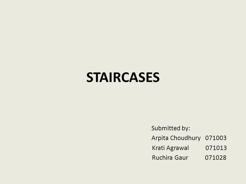 STAIRCASES Submitted by: Arpita Choudhury 071003 Krati Agrawal 071013 Ruchira Gaur 071028