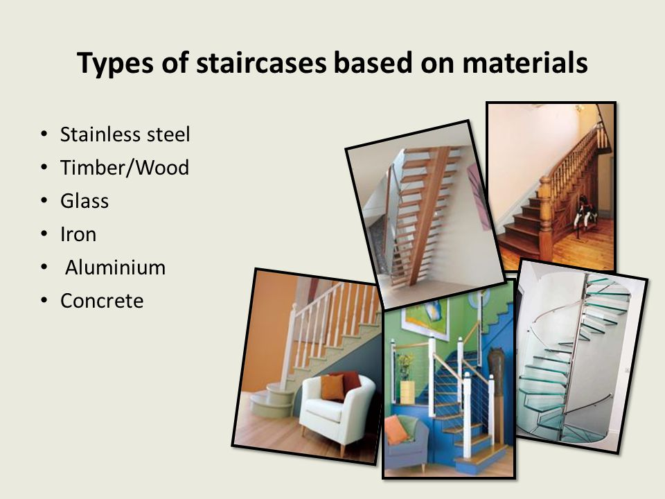 Types of staircases based on materials Stainless steel Timber/Wood Glass Iron Aluminium Concrete