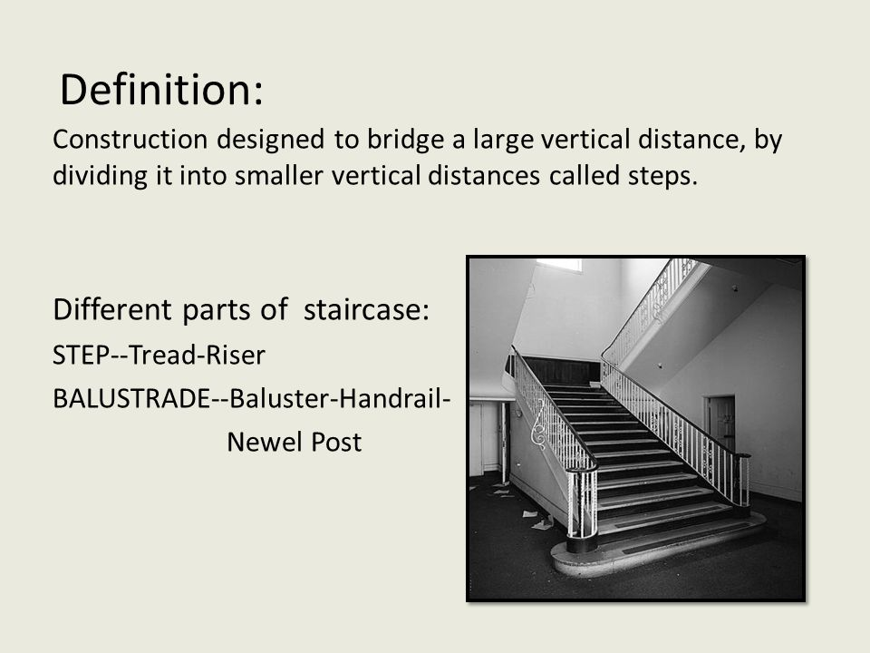 Definition: Construction designed to bridge a large vertical distance, by dividing it into smaller vertical distances called steps.