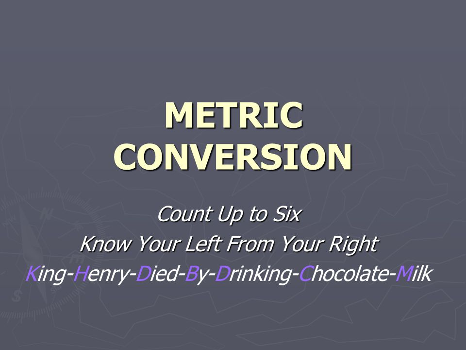 METRIC CONVERSION Count Up to Six Know Your Left From Your Right King-Henry-Died-By-Drinking-Chocolate-Milk