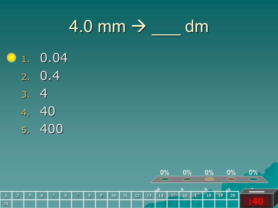 4.0 mm  ___ dm :40 1. 0.04 2. 0.4 3. 4 4. 40 5. 400 123456789101112131415161718192021