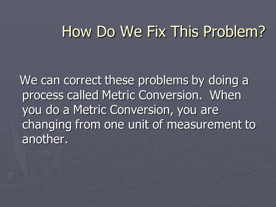 How Do We Fix This Problem. How Do We Fix This Problem.