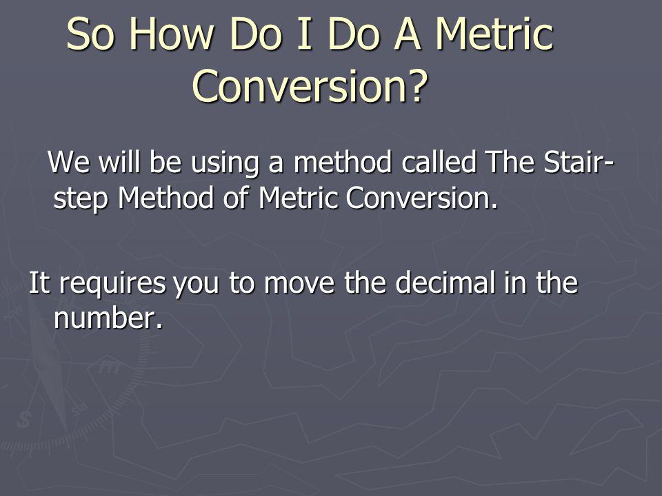 So How Do I Do A Metric Conversion.