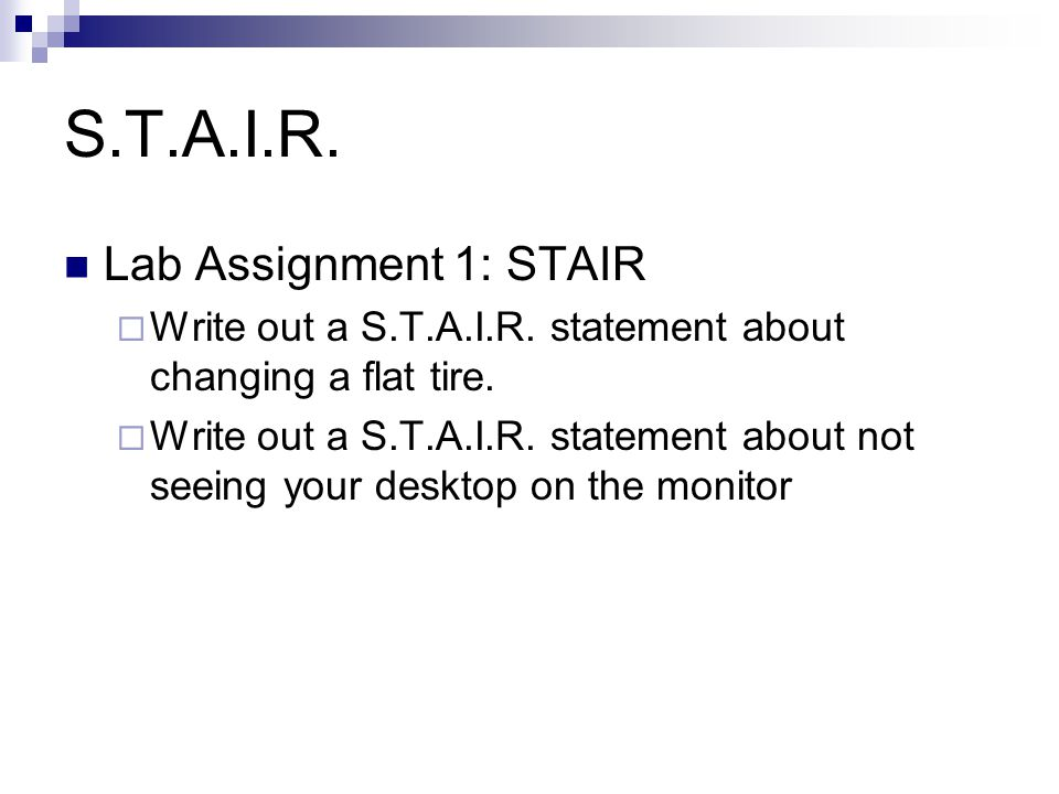 S.T.A.I.R. Lab Assignment 1: STAIR  Write out a S.T.A.I.R. statement about changing a flat tire.  Write out a S.T.A.I.R. statement about not seeing