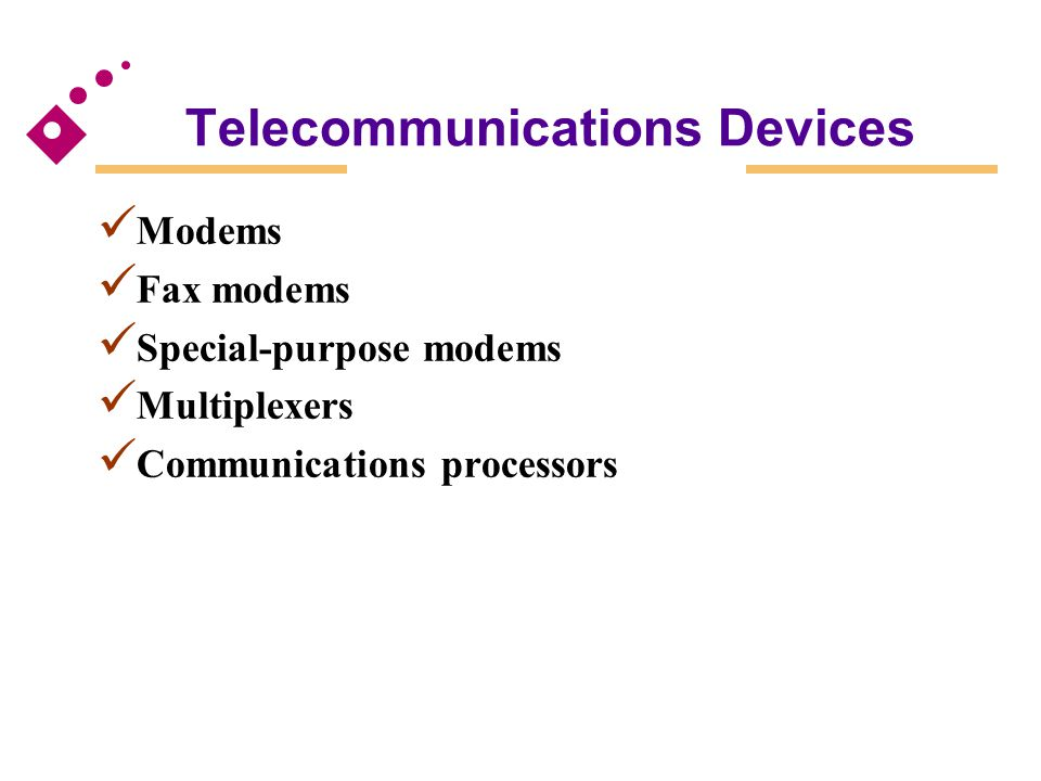 Telecommunications Devices Modems Fax modems Special-purpose modems Multiplexers Communications processors