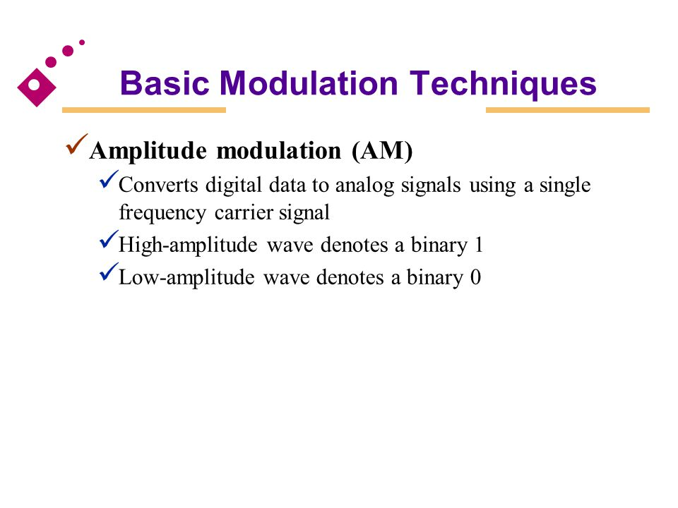 Basic Modulation Techniques Amplitude modulation (AM) Converts digital data to analog signals using a single frequency carrier signal High-amplitude w