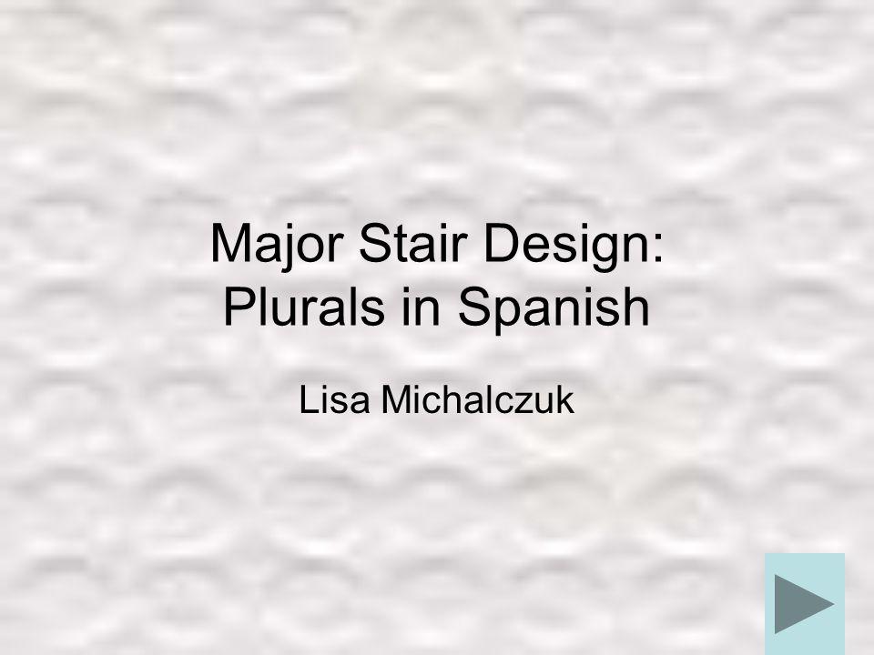 Major Stair Design: Plurals in Spanish Lisa Michalczuk