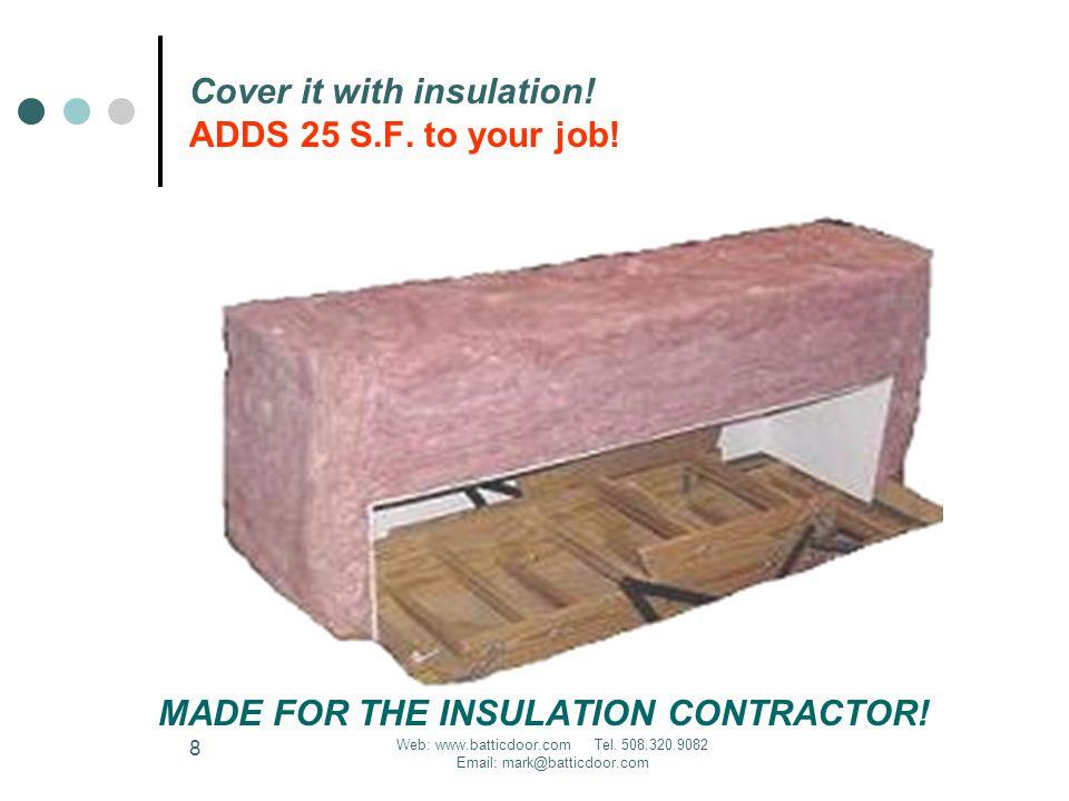 Web: www.batticdoor.com Tel. 508.320.9082 Email: mark@batticdoor.com 8 Cover it with insulation.