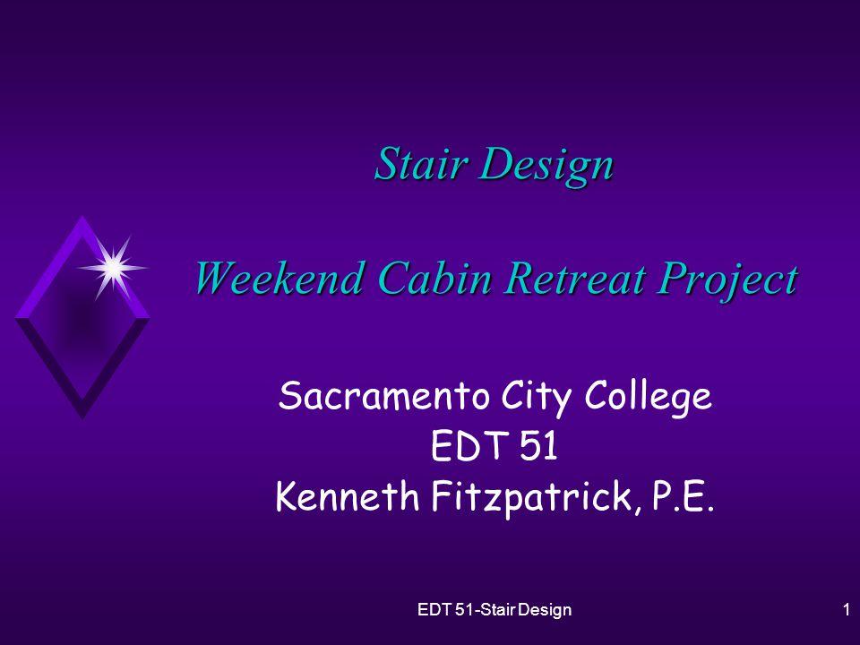 2EDT 51-Stair Design Objectives u Define common stair terminology.