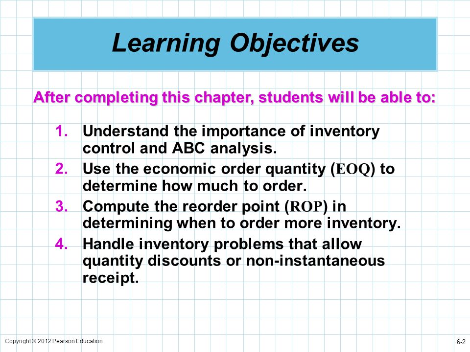 Copyright © 2012 Pearson Education 6-3 Learning Objectives 5.Understand the use of safety stock.