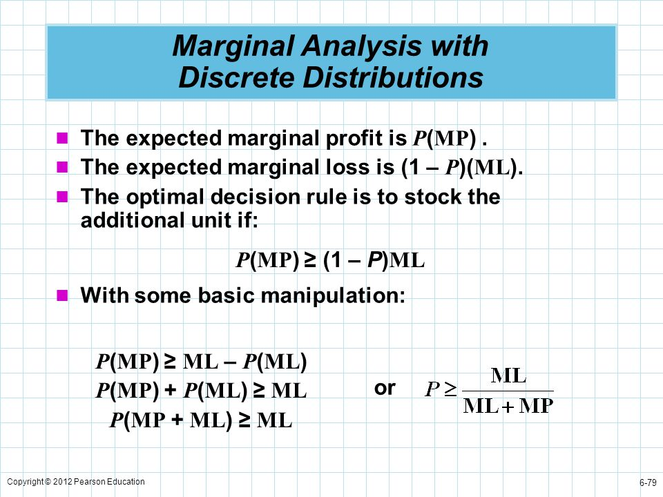 Copyright © 2012 Pearson Education 6-79 Marginal Analysis with Discrete Distributions The expected marginal profit is P ( MP ). The expected marginal