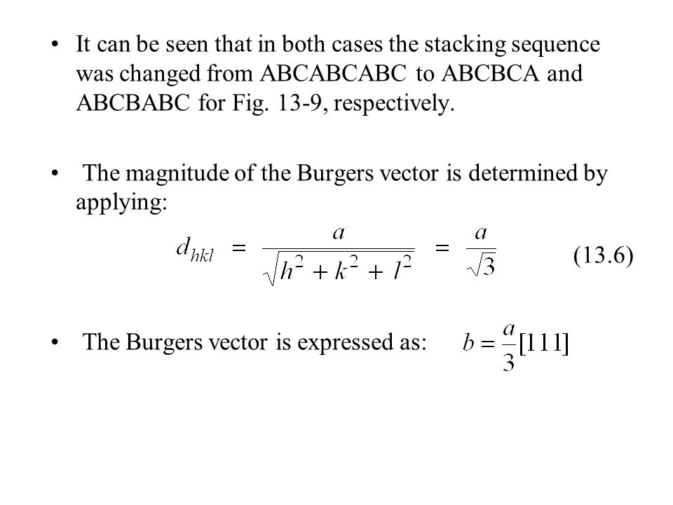 It can be seen that in both cases the stacking sequence was changed from ABCABCABC to ABCBCA and ABCBABC for Fig. 13-9, respectively. The magnitude of
