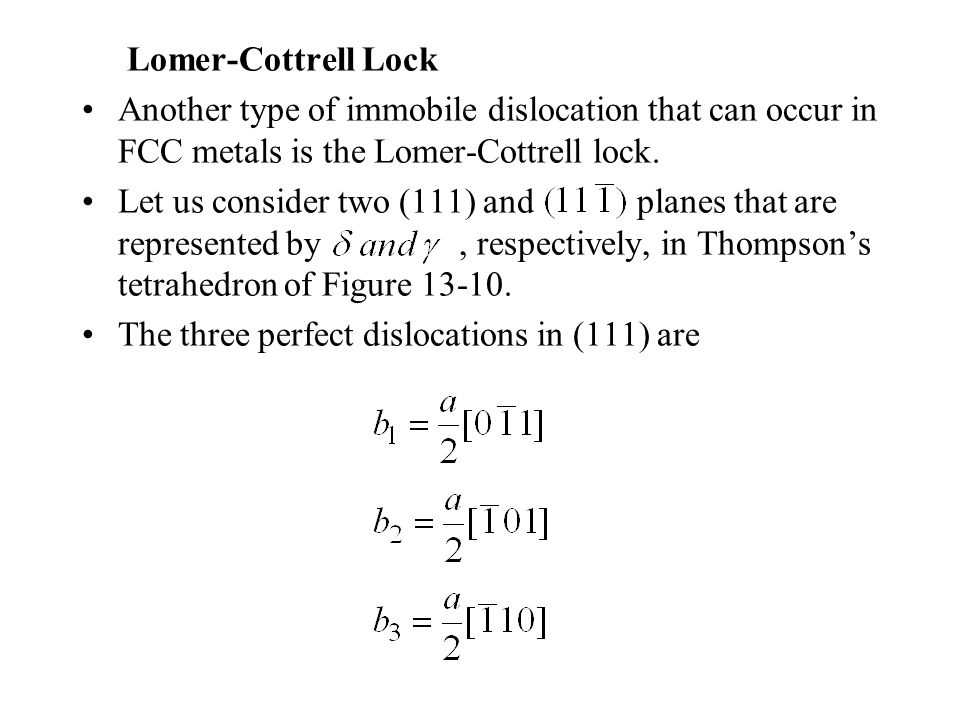 Lomer-Cottrell Lock Another type of immobile dislocation that can occur in FCC metals is the Lomer-Cottrell lock. Let us consider two (111) and planes