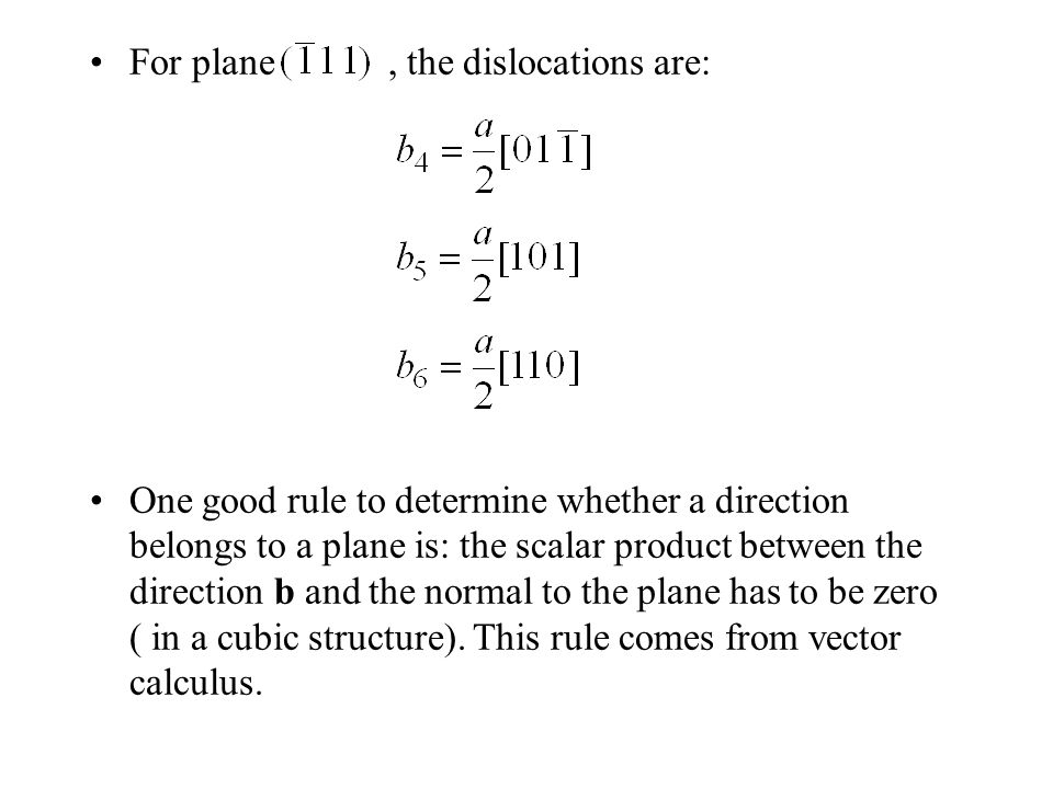 For plane, the dislocations are: One good rule to determine whether a direction belongs to a plane is: the scalar product between the direction b and