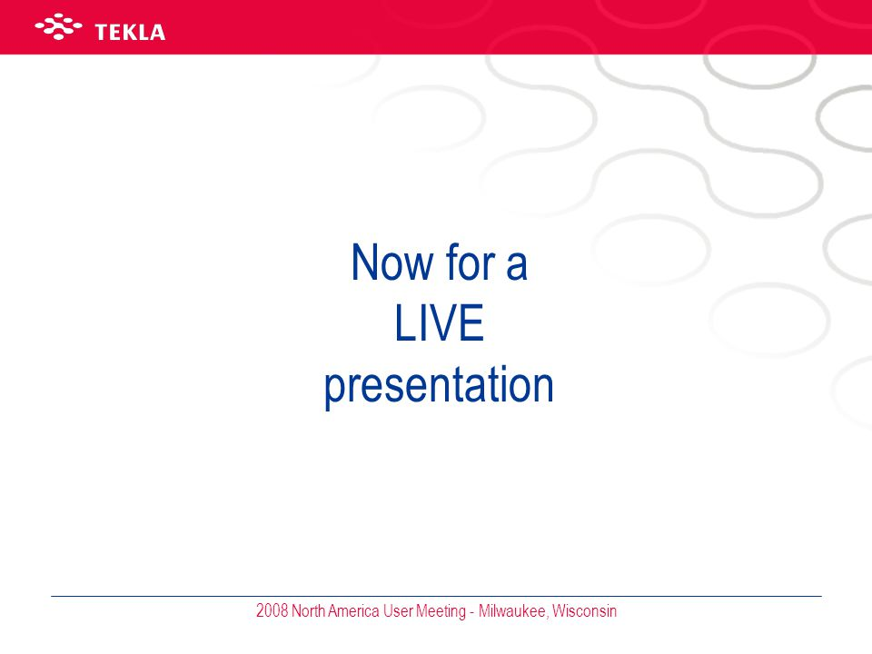 2008 North America User Meeting - Milwaukee, Wisconsin Now for a LIVE presentation