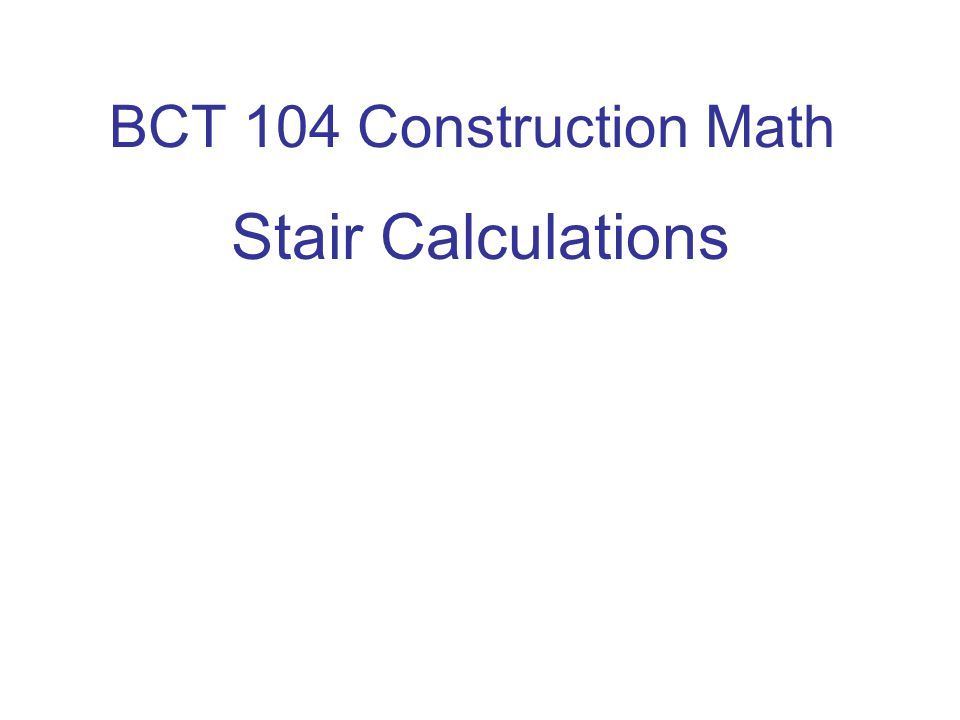 BCT 104 Construction Math Stair Calculations