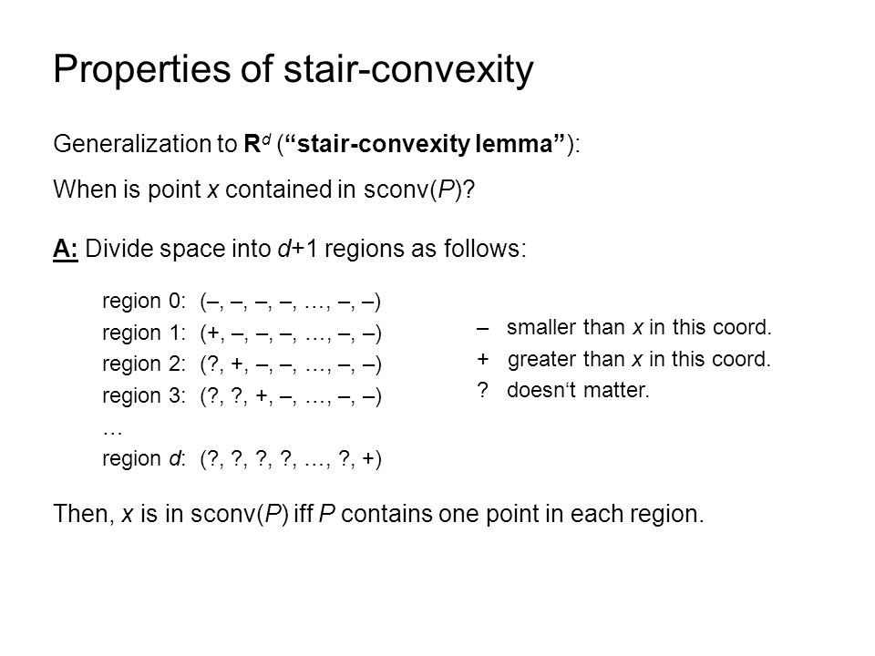 "Properties of stair-convexity Generalization to R d (""stair-convexity lemma""): A: Divide space into d+1 regions as follows: When is point x contained"