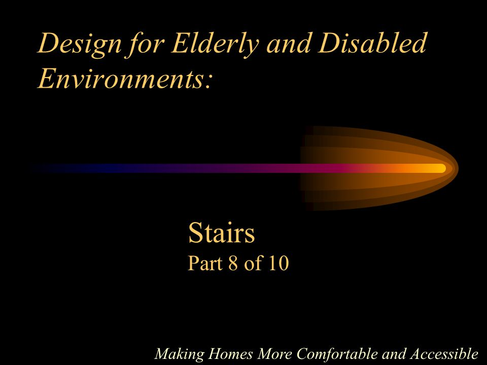 Contents Common Barriers Remodeled Stairs Treads and Risers Railings Drop-Offs Additional Changes Replacing Stairs