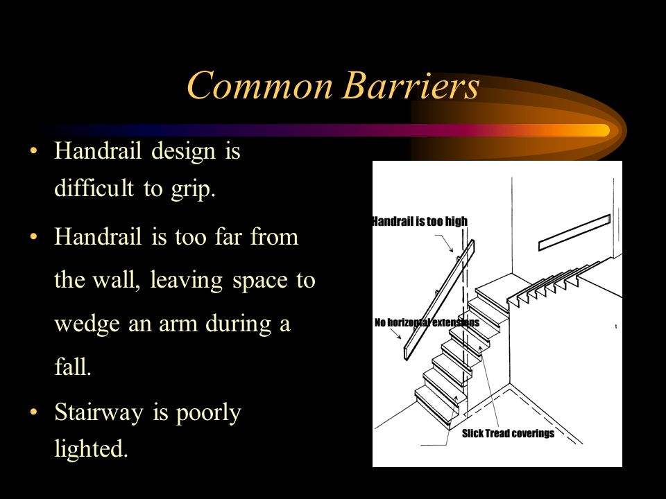 Common Barriers Handrail design is difficult to grip.