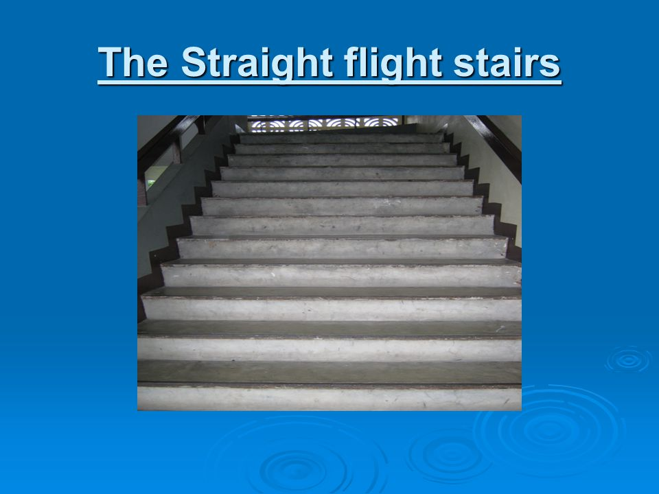 The Straight flight stairs