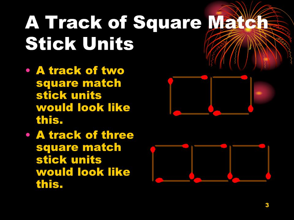 4 Problem How many match sticks would you need to create a track of 500 square match stick units?