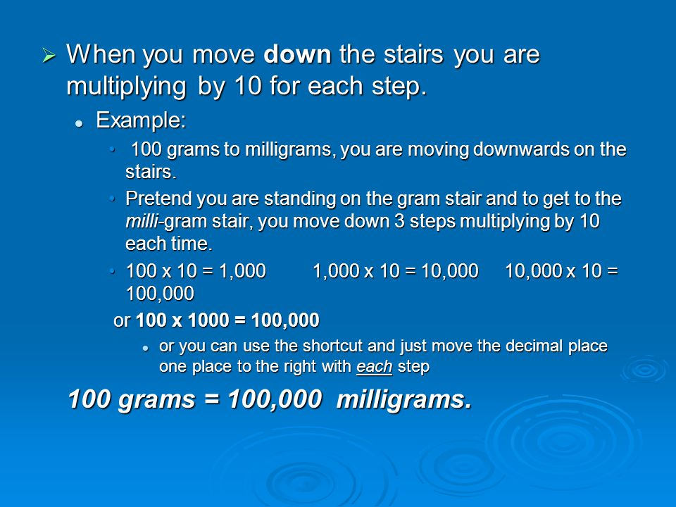  When you move down the stairs you are multiplying by 10 for each step.