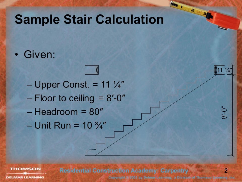 2 Sample Stair Calculation 8′-0″ 11 ¼″ Given: –Upper Const.
