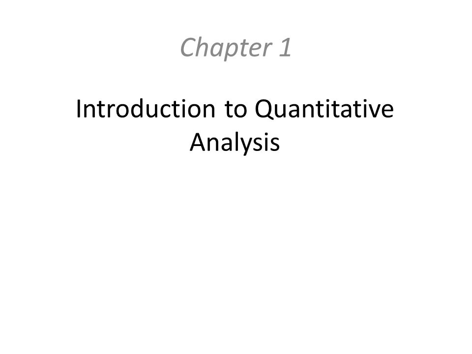 Introduction to Quantitative Analysis Chapter 1
