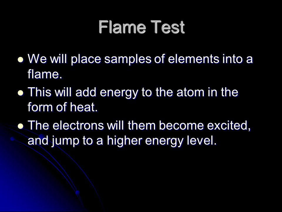 Flame Test We will place samples of elements into a flame.