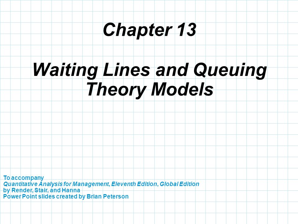 Copyright © 2012 Pearson Education 13-2 Learning Objectives 1.Describe the trade-off curves for cost-of- waiting time and cost of service.