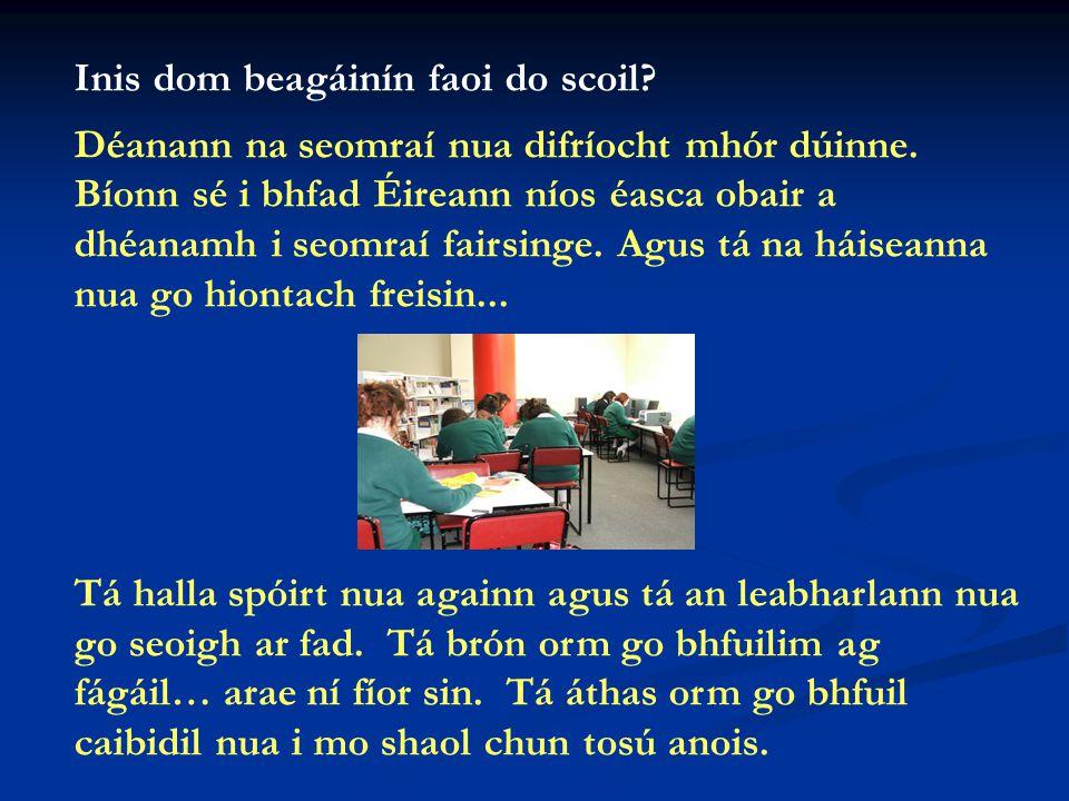 Inis dom beagáinín faoi do scoil.