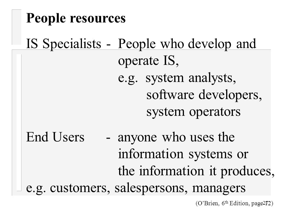 27 People resources IS Specialists - People who develop and operate IS, e.g. system analysts, software developers, system operators End Users - anyone