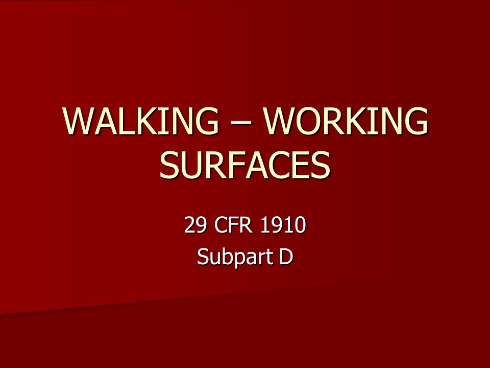 WALKING – WORKING SURFACES 29 CFR 1910 Subpart D