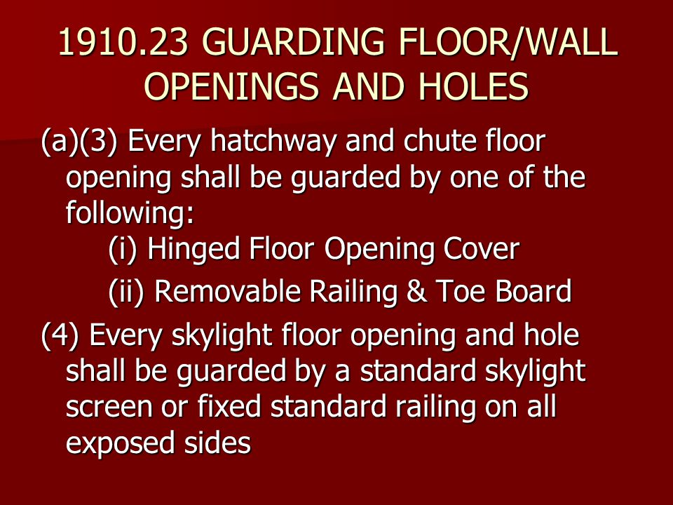 (a)(3) Every hatchway and chute floor opening shall be guarded by one of the following: (i) Hinged Floor Opening Cover (ii) Removable Railing & Toe Bo