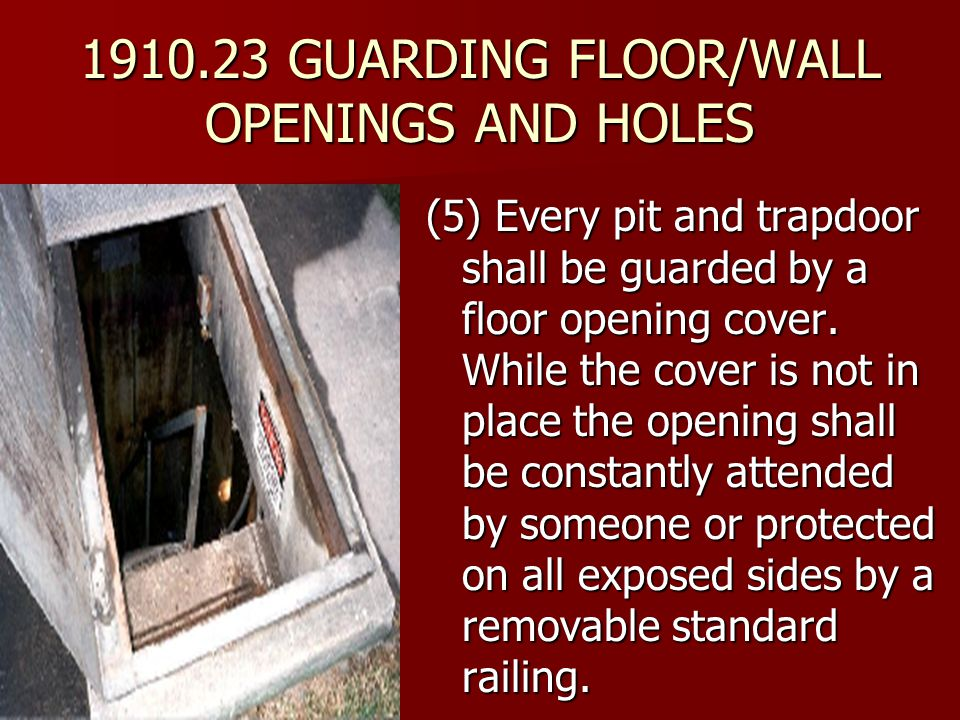 (5) Every pit and trapdoor shall be guarded by a floor opening cover. While the cover is not in place the opening shall be constantly attended by some