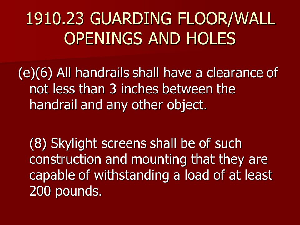 (e)(6) All handrails shall have a clearance of not less than 3 inches between the handrail and any other object. (8) Skylight screens shall be of such