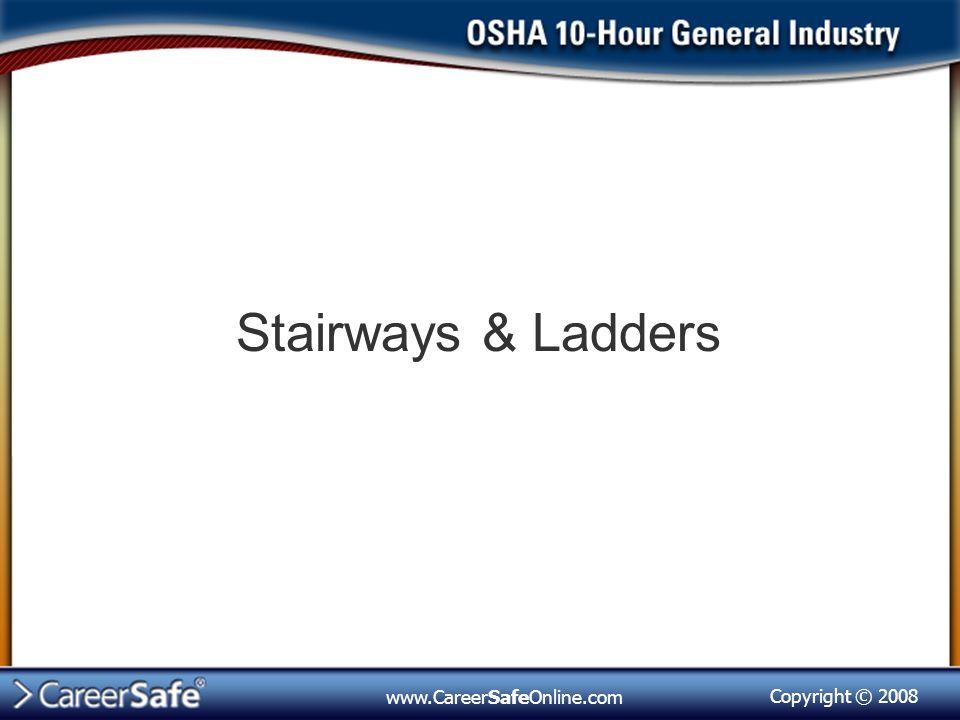 Copyright © 2008 www.CareerSafeOnline.com Stairways & Ladders