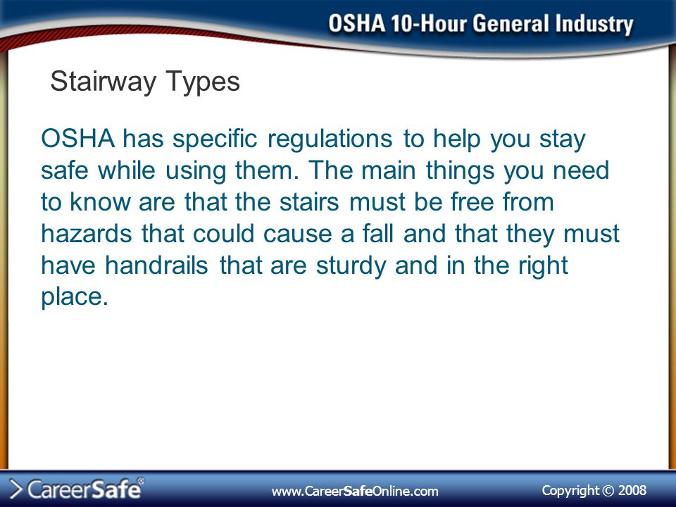 Copyright © 2008 www.CareerSafeOnline.com Stairway Types OSHA has specific regulations to help you stay safe while using them.