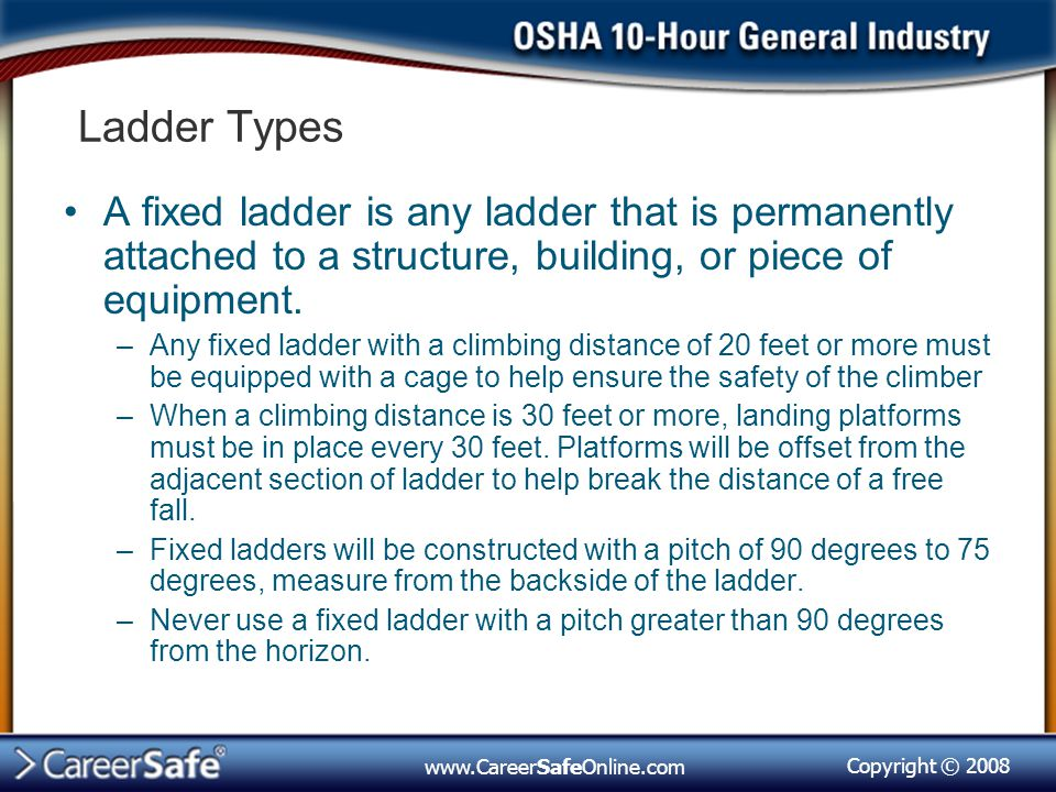 Copyright © 2008 www.CareerSafeOnline.com Ladder Types A fixed ladder is any ladder that is permanently attached to a structure, building, or piece of equipment.