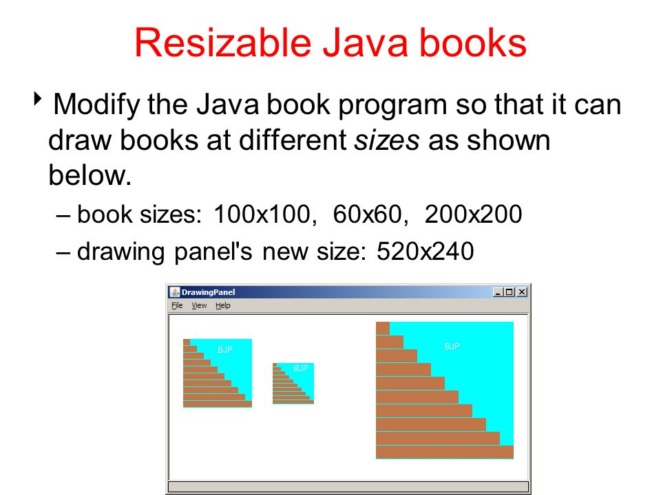 Resizable Java books  Modify the Java book program so that it can draw books at different sizes as shown below.