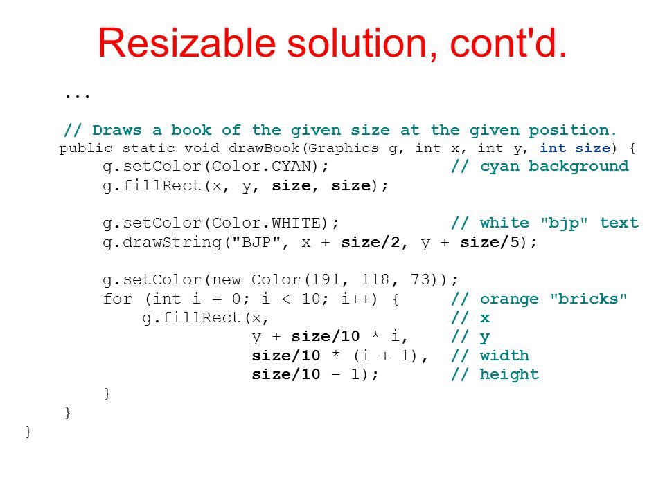 Resizable solution, cont d.... // Draws a book of the given size at the given position.