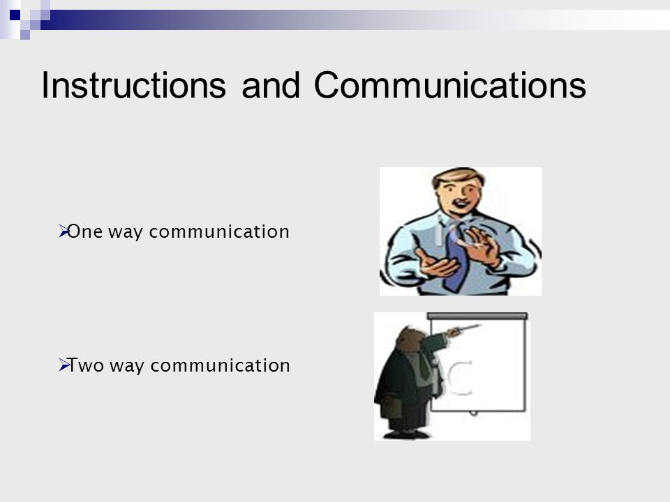  One way communication  Two way communication Instructions and Communications